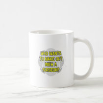 Make Out With a Surgeon Classic White Coffee Mug