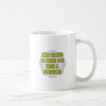 Make Out With a Surgeon Classic White Coffee Mug