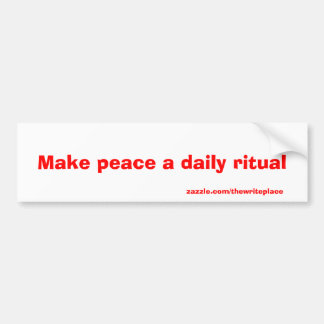 make peace a daily ritual bumper sticker