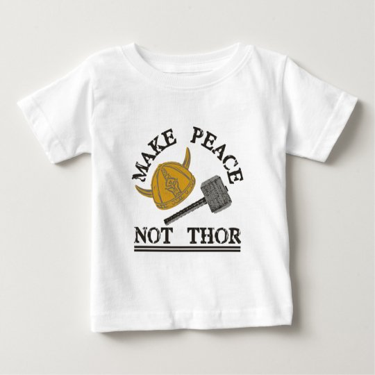 Make Peace Not Thor Baby T-Shirt