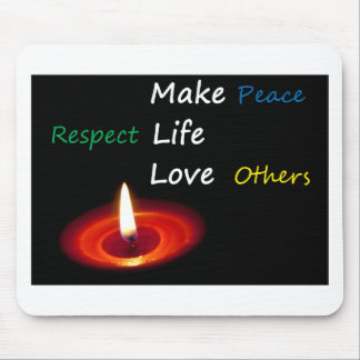 Make Peace, Respect Life, Love Others Mouse Pad