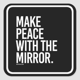 Make peace with the mirror -   - Gym Humor -.png Square Sticker