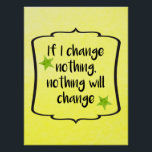 """Make Positive Change Motivation Inspiration Quote Poster<br><div class=""""desc"""">Yellow and green watercolour effect with the inspirational quote &quot;If I change nothing,  nothing will change&quot;. This pretty motivational watercolour art design will inspire you to continue your lifestyle,  health and fitness journey.</div>"""