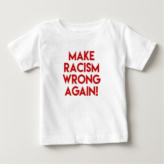 Make racism wrong again! Anti Trump Baby T-Shirt