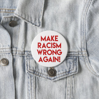 Make racism wrong again! Anti Trump protest Button