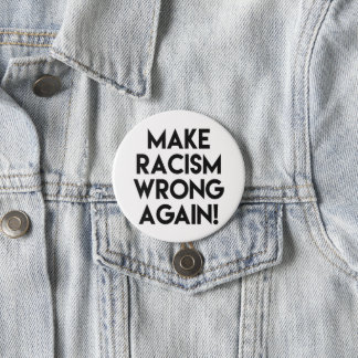 Make racism wrong again! Anti Trump protest Pinback Button