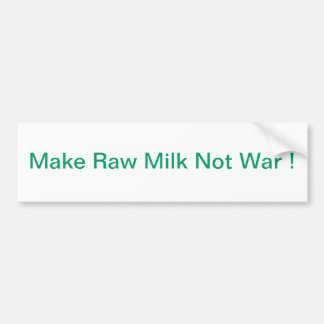 MAKE RAW MILK NOT WAR ! BUMPER STICKERS