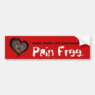 make sickle cell awareness... Pain Free. Bumper Sticker