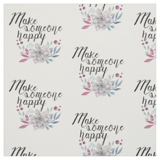 Make someone happy flowers fabric zazzle Flowers that make you happy