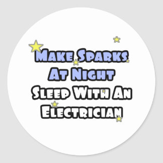 Make Sparks At Night...Sleep With an Electrician Classic Round Sticker