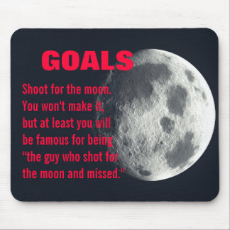 Make sure you set your goals very high mouse pad