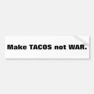 Make TACOS not WAR. Bumper Sticker