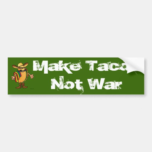 Make Tacos Not War Bumper Stickers