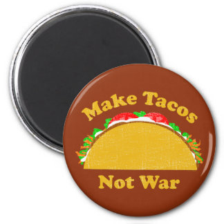 Make Tacos Not War Magnet