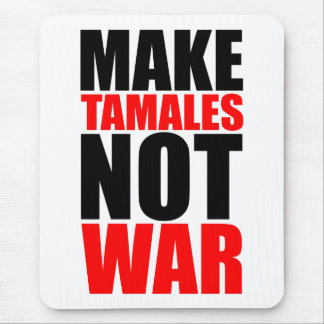 MAKE TAMALES NOT WAR MOUSE PAD