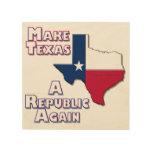 Make Texas A Republic Again Wood Wall Art