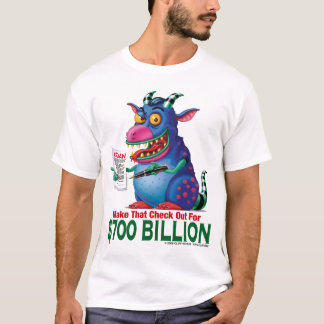 Make that check out for $700 Billion T-Shirt