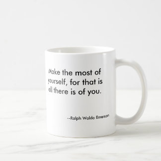 Make the most of ourself, for that isall there ... mug