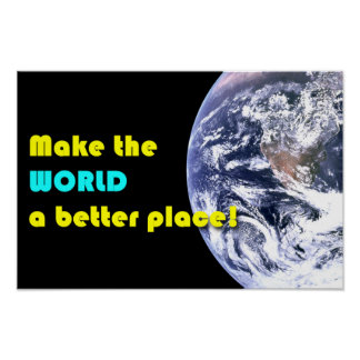 """""""Make the World a Better Place!"""" with Earth pic Poster"""