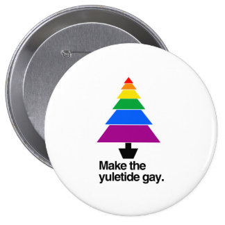 MAKE THE YULETIDE GAY -.png 4 Inch Round Button