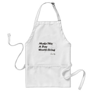 Make This A Day Worth Living Adult Apron