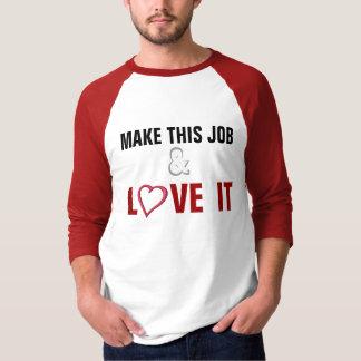 Make this Job & Love It T-Shirt