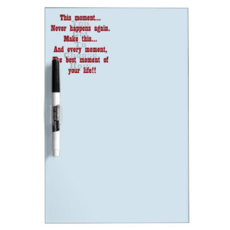 Make this moment the best moment of your life Dry-Erase board