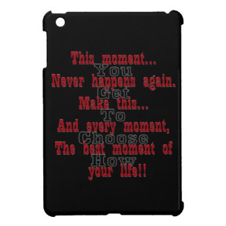 Make this moment the best moment of your life iPad mini cover