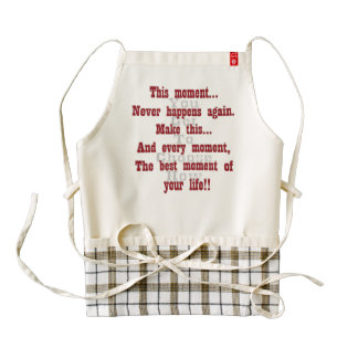 Make this moment the best moment of your life zazzle HEART apron