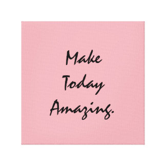 Make Today Amazing. Canvas Print