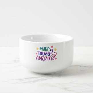 Make Today Amazing Inspirational Greeting Soup Mug