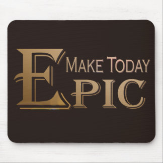 Make Today Epic Mouse Pad
