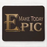 Make Today Epic Mouse Pads