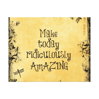 Make Today Ridiculously Amazing Life Quote Gallery Wrap Canvas