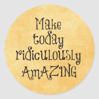Make Today Ridiculously Amazing Life Quote Classic Round Sticker