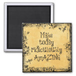 Make Today Ridiculously Amazing Life Quote Refrigerator Magnet