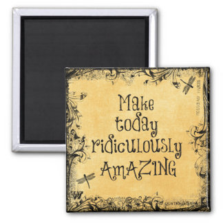 Make Today Ridiculously Amazing Life Quote 2 Inch Square Magnet