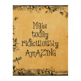 Make Today Ridiculously Amazing Life Quote Wood Wall Art