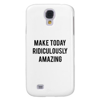 Make Today Ridiculously Amazing Samsung Galaxy S4 Cover