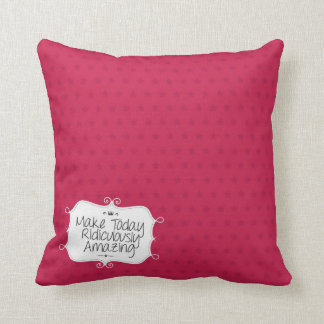 make today ridiculously amazing throw pillow