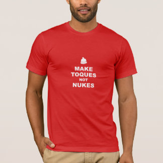 Make Toques Not Nukes (Red) T-Shirt