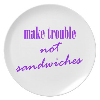 Make trouble, not sandwiches plate