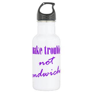 Make trouble, not sandwiches water bottle