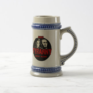 Make tyranny great again beer stein