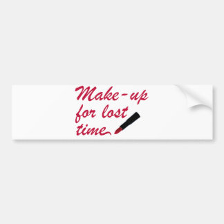 Make-up for lost time bumper sticker