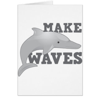 MAKE WAVES with dolphin Card