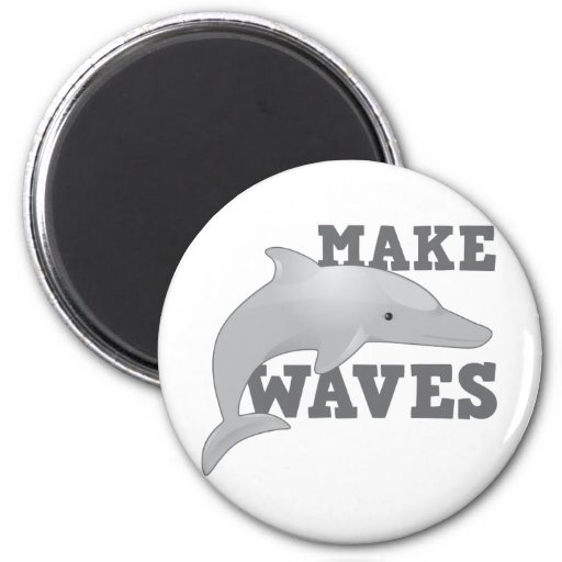 MAKE WAVES with dolphin Fridge Magnet