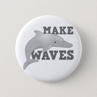 MAKE WAVES with dolphin Pinback Button