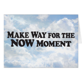 Make Way Now Moment - Horz Greeting Card