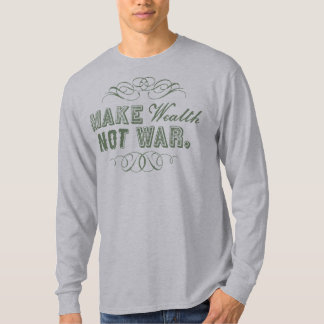 Make Wealth Not War Shirt